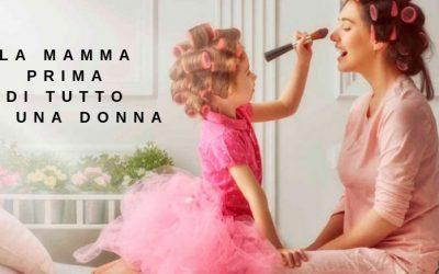 La mamma prima di tutto è una donna